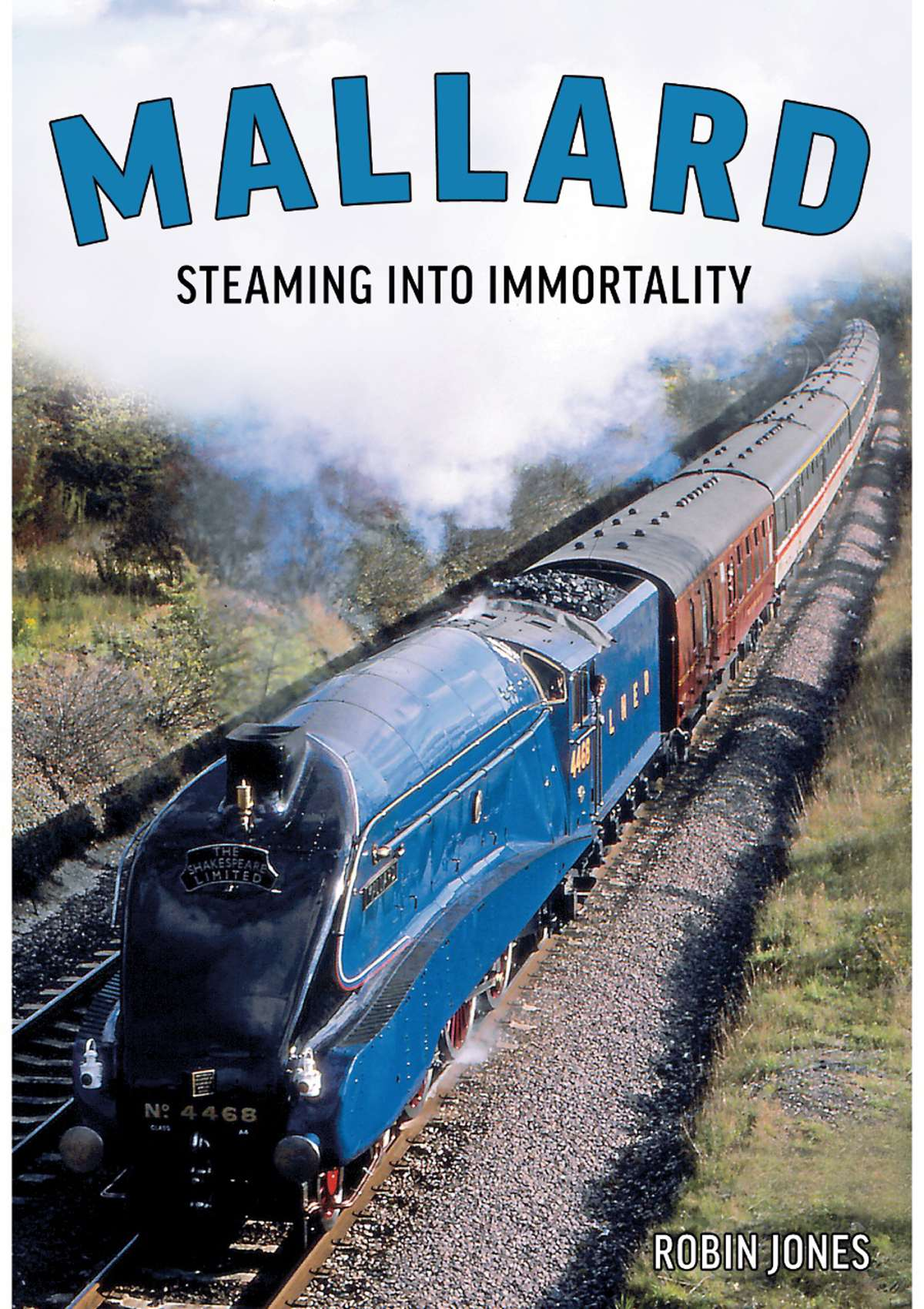 Mallard - The Story of Britain's Most Magnificent Locomotive