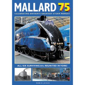 Mallard 75: Celebrating Britain's Greatest Steam Moment by Robin Jones (Bookazine)