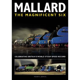Mallard: The Magnificent 6 - Celebrating Britain's World Steam Speed Record by Robin Jones (Bookazine)